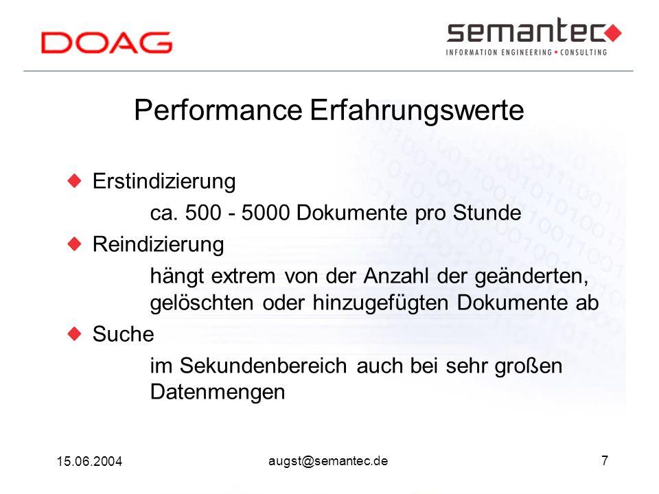 7 15.06.2004 augst@semantec.de Performance Erfahrungswerte Erstindizierung ca. 500 - 5000 Dokumente pro Stunde Reindizierung hängt extrem von der Anza
