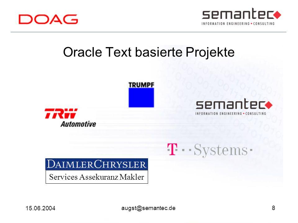8 15.06.2004 augst@semantec.de Oracle Text basierte Projekte Services Assekuranz Makler