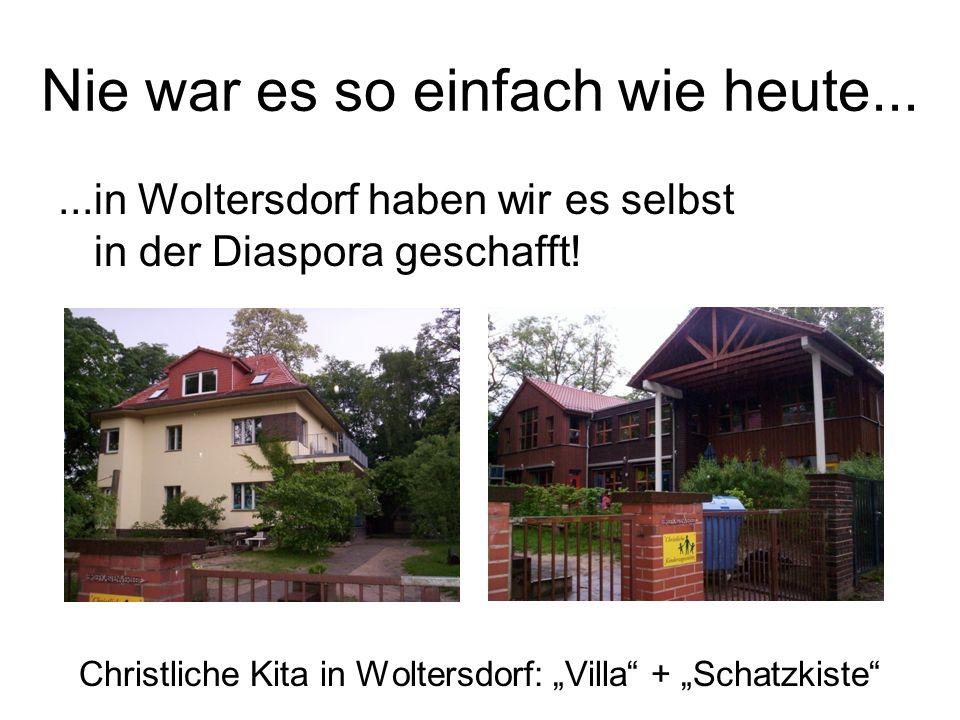 Nie war es so einfach wie heute......in Woltersdorf haben wir es selbst in der Diaspora geschafft.