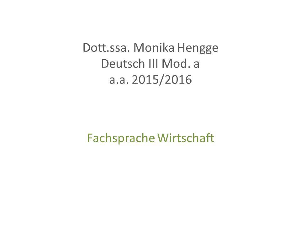 Dott.ssa. Monika Hengge Deutsch III Mod. a a.a. 2015/2016 Fachsprache Wirtschaft