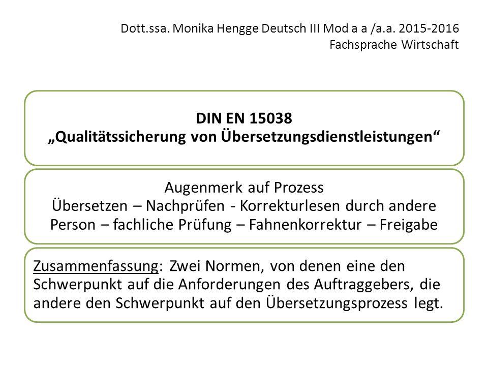 """Dott.ssa. Monika Hengge Deutsch III Mod a a /a.a. 2015-2016 Fachsprache Wirtschaft DIN EN 15038 """"Qualitätssicherung von Übersetzungsdienstleistungen"""""""