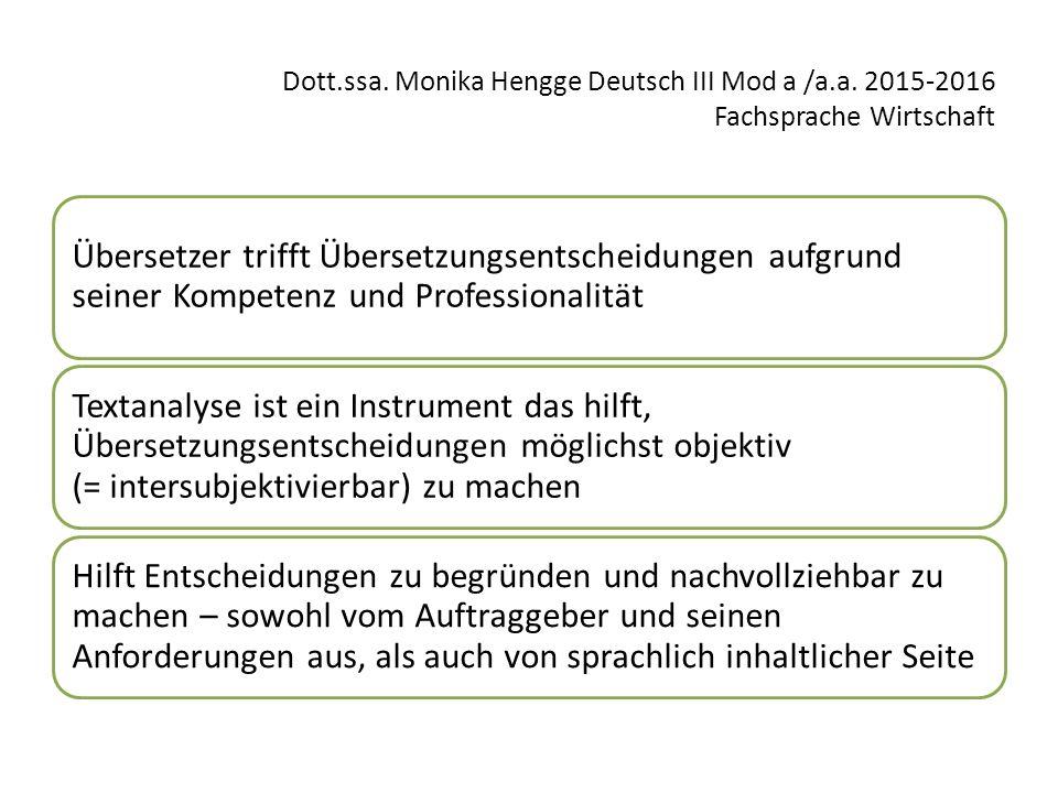 Dott.ssa. Monika Hengge Deutsch III Mod a /a.a. 2015-2016 Fachsprache Wirtschaft Übersetzer trifft Übersetzungsentscheidungen aufgrund seiner Kompeten