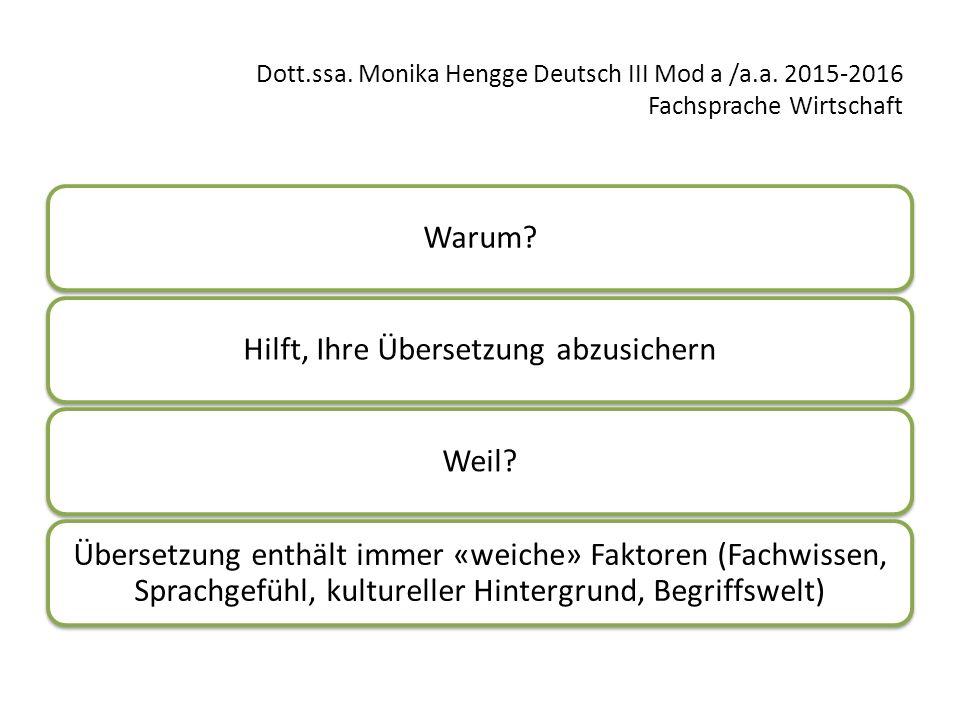Dott.ssa. Monika Hengge Deutsch III Mod a /a.a. 2015-2016 Fachsprache Wirtschaft Warum?Hilft, Ihre Übersetzung abzusichernWeil? Übersetzung enthält im