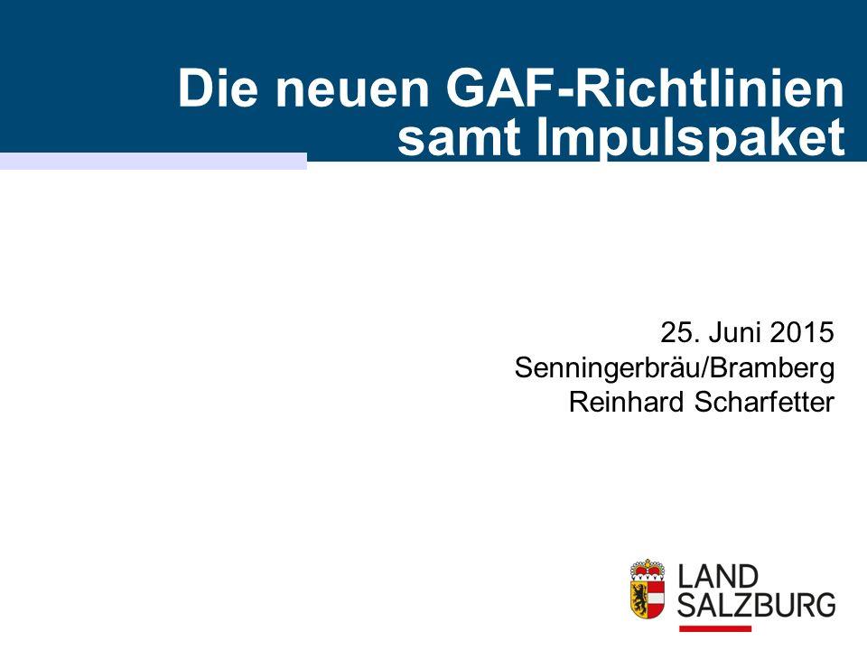 25. Juni 2015 Senningerbräu/Bramberg Reinhard Scharfetter Die neuen GAF-Richtlinien samt Impulspaket