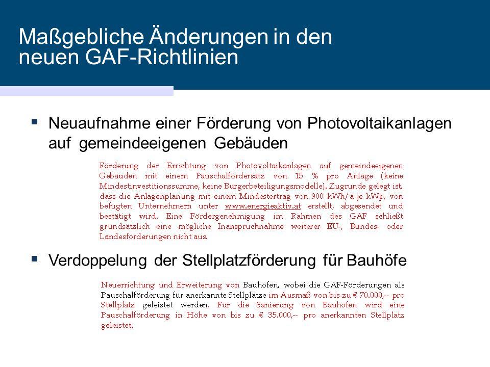 Maßgebliche Änderungen in den neuen GAF-Richtlinien  Neuaufnahme einer Förderung von Photovoltaikanlagen auf gemeindeeigenen Gebäuden  Verdoppelung der Stellplatzförderung für Bauhöfe