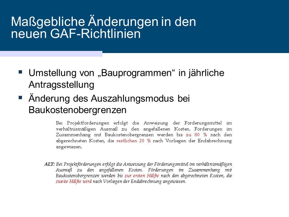 """Maßgebliche Änderungen in den neuen GAF-Richtlinien  Umstellung von """"Bauprogrammen in jährliche Antragsstellung  Änderung des Auszahlungsmodus bei Baukostenobergrenzen"""