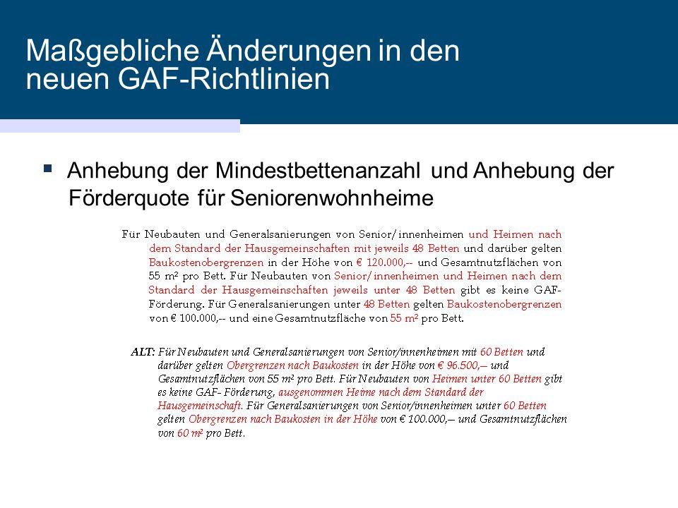Maßgebliche Änderungen in den neuen GAF-Richtlinien  Anhebung der Mindestbettenanzahl und Anhebung der Förderquote für Seniorenwohnheime