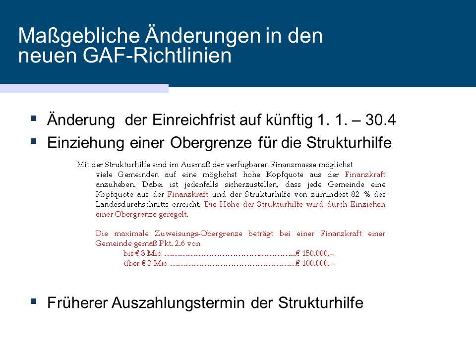 Maßgebliche Änderungen in den neuen GAF-Richtlinien  Änderung der Einreichfrist auf künftig 1. 1. – 30.4  Einziehung einer Obergrenze für die Strukt