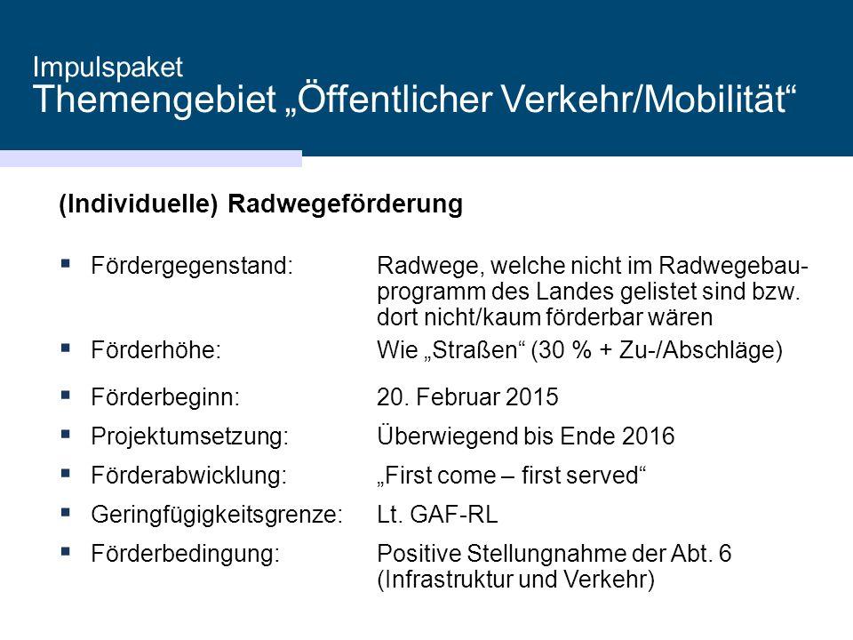 """Impulspaket Themengebiet """"Öffentlicher Verkehr/Mobilität"""" (Individuelle) Radwegeförderung  Fördergegenstand:Radwege, welche nicht im Radwegebau- prog"""