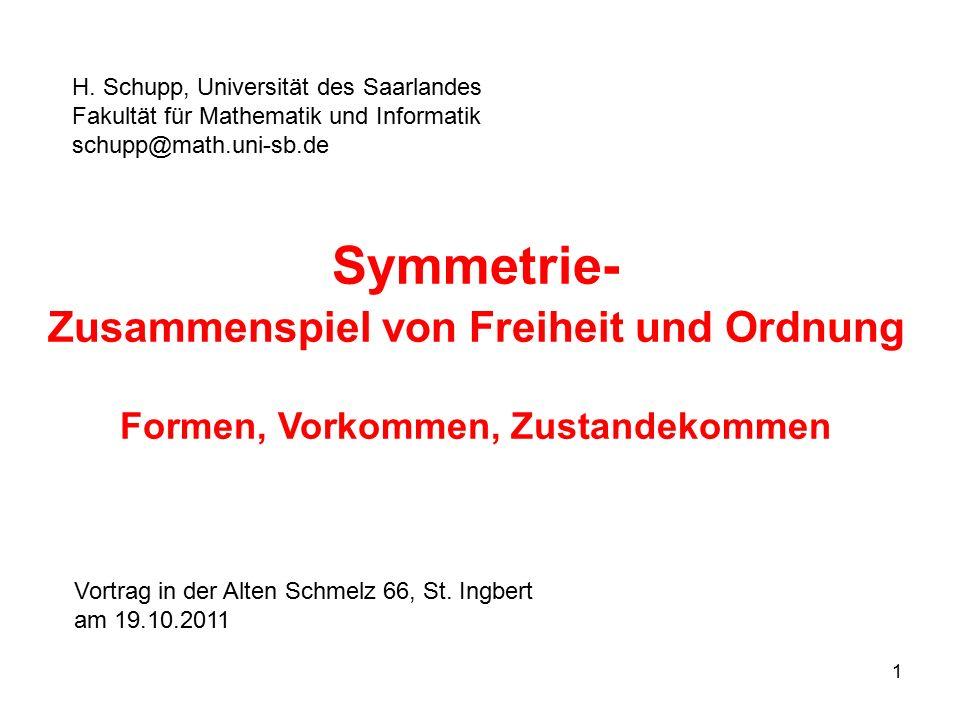 1 H. Schupp, Universität des Saarlandes Fakultät für Mathematik und Informatik schupp@math.uni-sb.de Symmetrie- Zusammenspiel von Freiheit und Ordnung