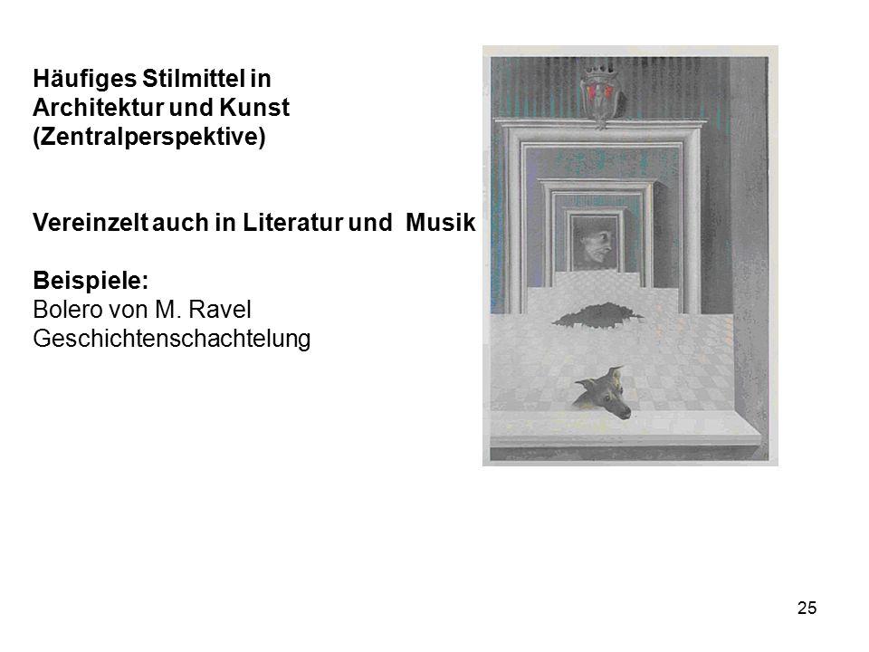 25 Häufiges Stilmittel in Architektur und Kunst (Zentralperspektive) Vereinzelt auch in Literatur und Musik Beispiele: Bolero von M.