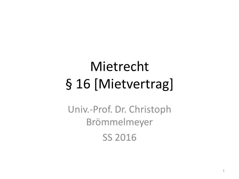 Mietrecht § 16 [Mietvertrag] Univ.-Prof. Dr. Christoph Brömmelmeyer SS 2016 1