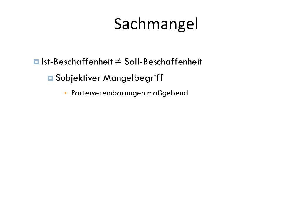 Sachmangel 34  Ist-Beschaffenheit ≠ Soll-Beschaffenheit  Subjektiver Mangelbegriff  Parteivereinbarungen maßgebend