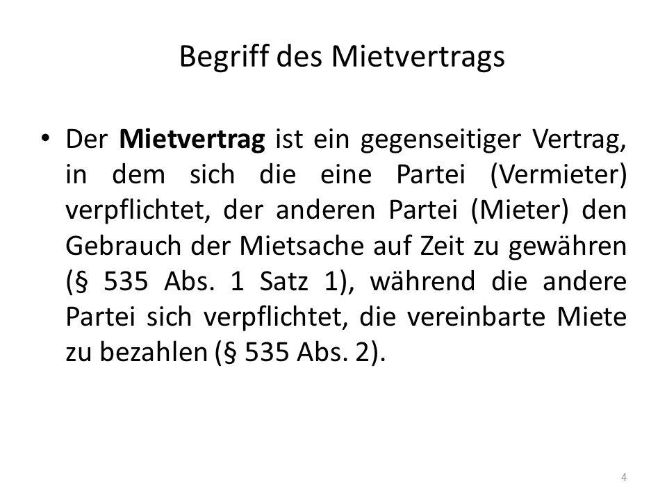 Begriff des Mietvertrags Der Mietvertrag ist ein gegenseitiger Vertrag, in dem sich die eine Partei (Vermieter) verpflichtet, der anderen Partei (Mieter) den Gebrauch der Mietsache auf Zeit zu gewähren (§ 535 Abs.