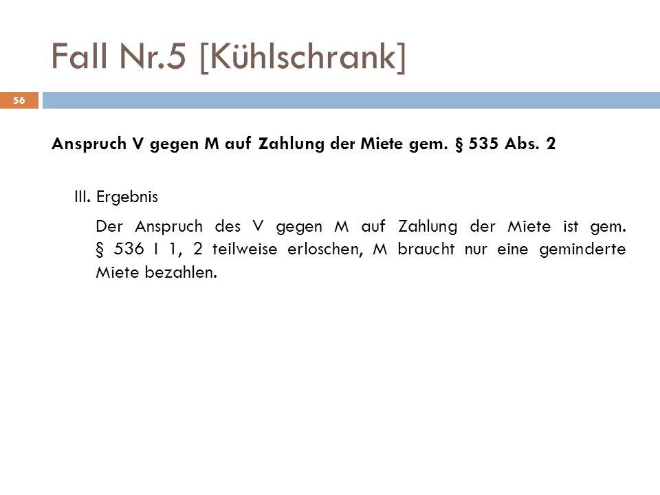 Fall Nr.5 [Kühlschrank] 56 Anspruch V gegen M auf Zahlung der Miete gem.