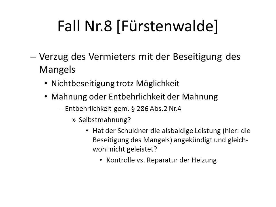 Fall Nr.8 [Fürstenwalde] – Verzug des Vermieters mit der Beseitigung des Mangels Nichtbeseitigung trotz Möglichkeit Mahnung oder Entbehrlichkeit der Mahnung – Entbehrlichkeit gem.