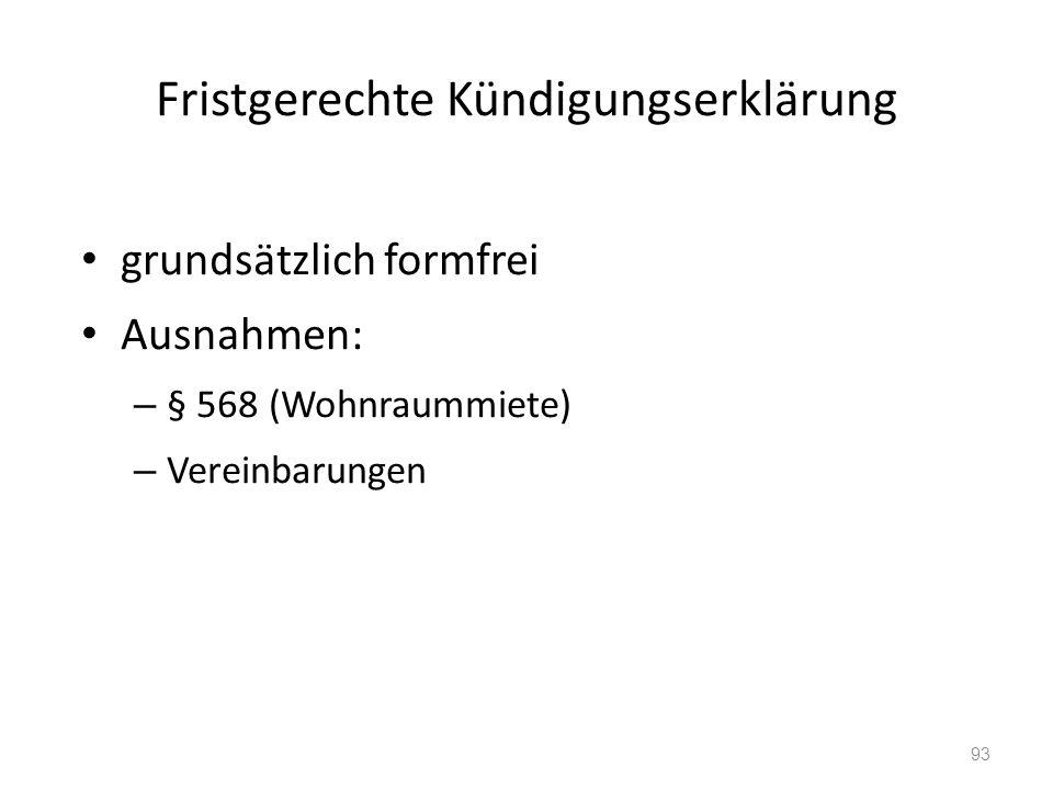 Fristgerechte Kündigungserklärung grundsätzlich formfrei Ausnahmen: – § 568 (Wohnraummiete) – Vereinbarungen 93