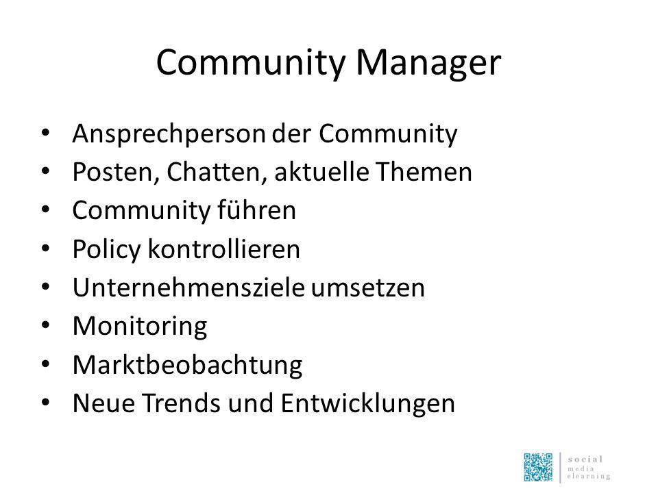 Community Manager Ansprechperson der Community Posten, Chatten, aktuelle Themen Community führen Policy kontrollieren Unternehmensziele umsetzen Monit