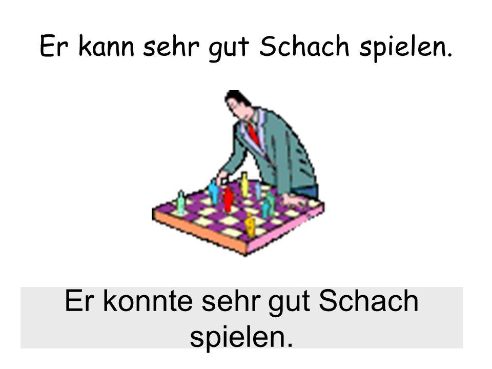 Er kann sehr gut Schach spielen. Er konnte sehr gut Schach spielen.