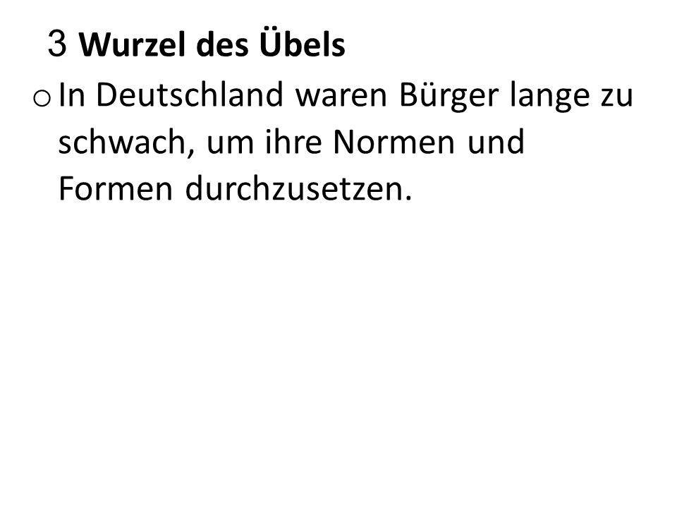 3 Wurzel des Übels o In Deutschland waren Bürger lange zu schwach, um ihre Normen und Formen durchzusetzen. o So führte nicht das Angebot der Frankfur