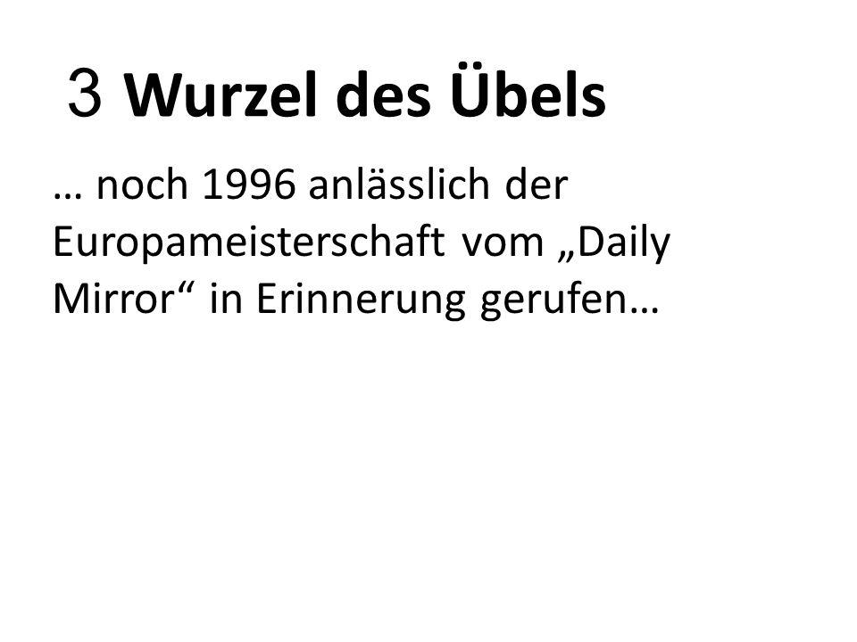 """3 Wurzel des Übels … noch 1996 anlässlich der Europameisterschaft vom """"Daily Mirror in Erinnerung gerufen…"""