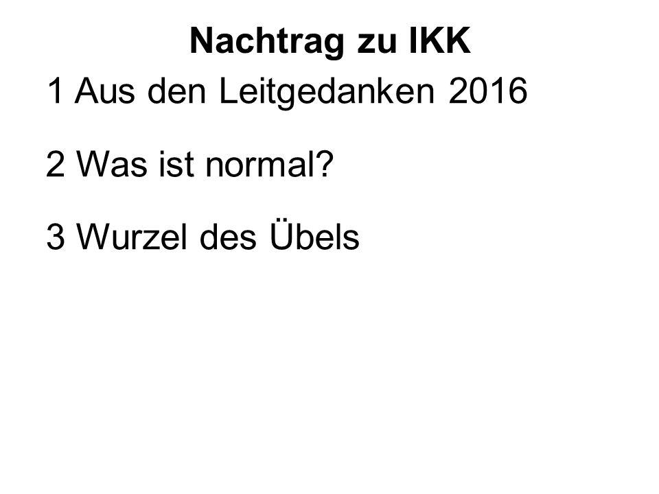 Nachtrag zu IKK 1 Aus den Leitgedanken 2016 2 Was ist normal? 3 Wurzel des Übels 4 Problem und Lösung 5 Konsequenzen für den Unterricht