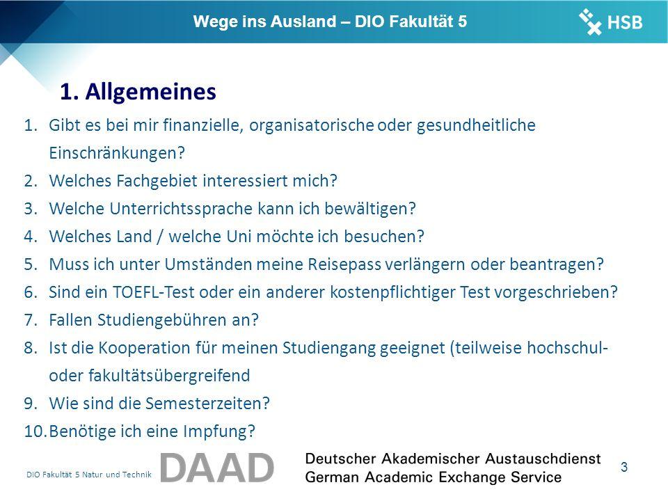 DIO Fakultät 5 Natur und Technik 4 Stipendienprogramme DAAD (mit Suchfunktion) Formulare: https://www.daad.de/ausland/studieren/stipendium/de/70-stipendien- finden-und- bewerben/?status=&target=&subjectGrps=&daad=&q=&page=1&back =1 Jahresstipendien Europa Sommer 2016 für Förderbeginn ab Aug./Sept.