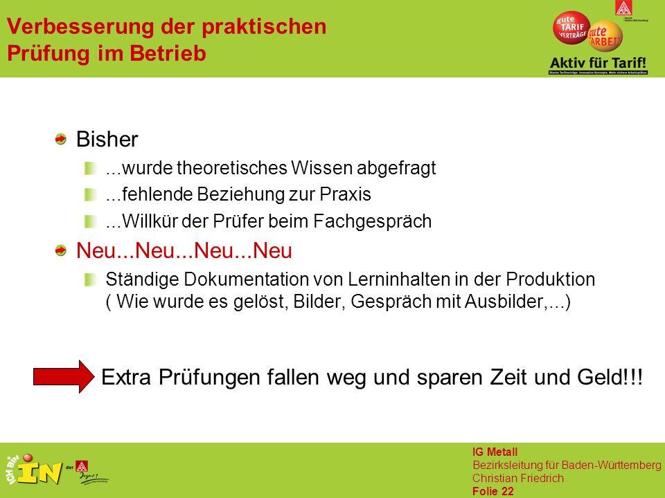 IG Metall Bezirksleitung für Baden-Württemberg Christian Friedrich Folie 22 Extra Prüfungen fallen weg und sparen Zeit und Geld!!.