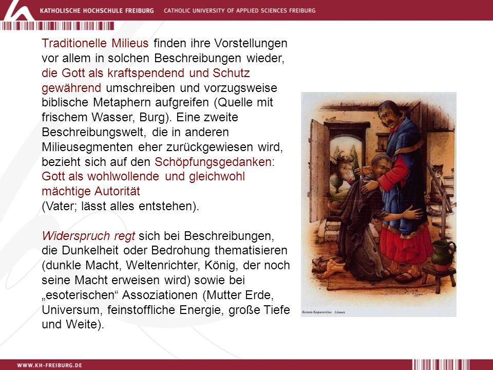 Traditionelle Milieus finden ihre Vorstellungen vor allem in solchen Beschreibungen wieder, die Gott als kraftspendend und Schutz gewährend umschreiben und vorzugsweise biblische Metaphern aufgreifen (Quelle mit frischem Wasser, Burg).