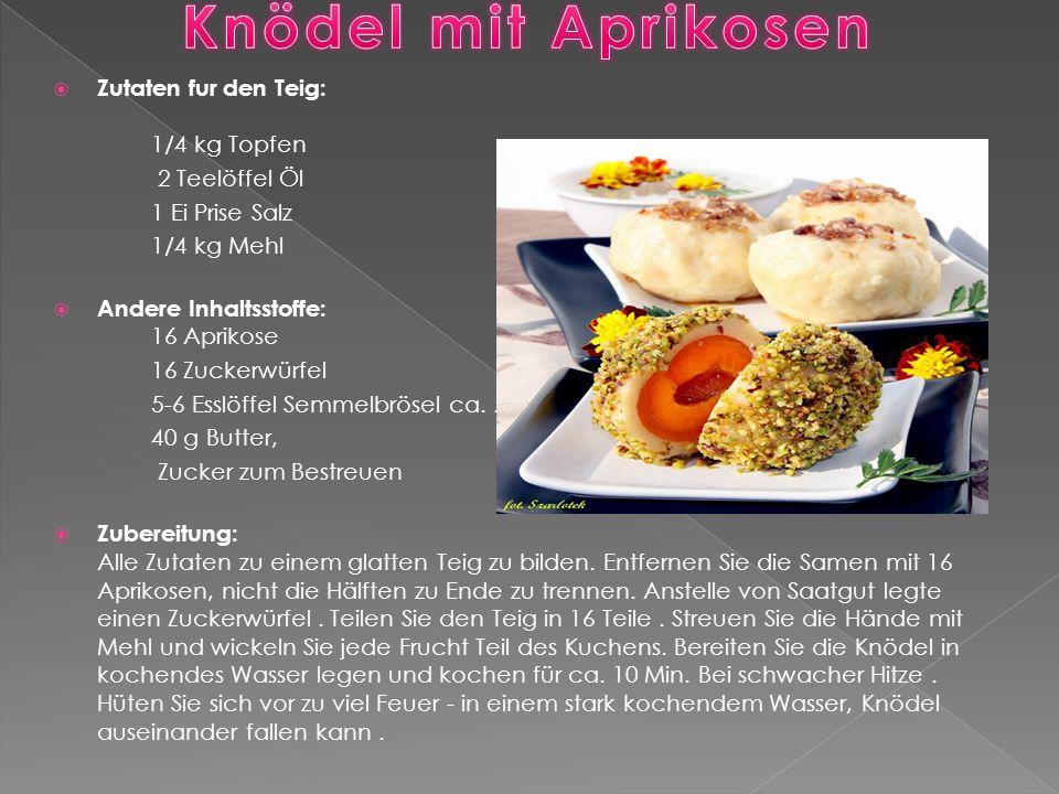  Zutaten fur den Teig: 1/4 kg Topfen 2 Teelöffel Öl 1 Ei Prise Salz 1/4 kg Mehl  Andere Inhaltsstoffe: 16 Aprikose 16 Zuckerwürfel 5-6 Esslöffel Semmelbrösel ca..