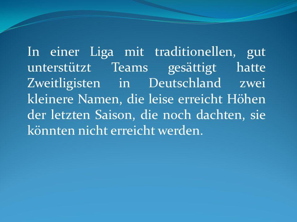 In einer Liga mit traditionellen, gut unterstützt Teams gesättigt hatte Zweitligisten in Deutschland zwei kleinere Namen, die leise erreicht Höhen der letzten Saison, die noch dachten, sie könnten nicht erreicht werden.