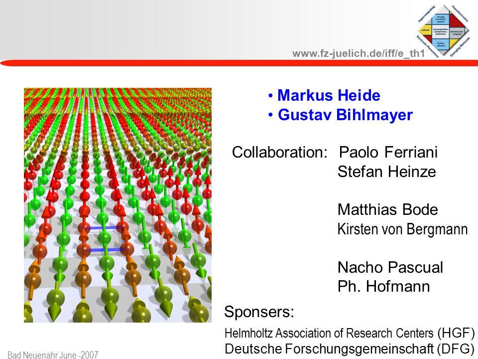 www.fz-juelich.de/iff/e_th1 Bad Neuenahr June -2007 Markus Heide Gustav Bihlmayer Collaboration: Paolo Ferriani Stefan Heinze Matthias Bode Kirsten von Bergmann Nacho Pascual Ph.