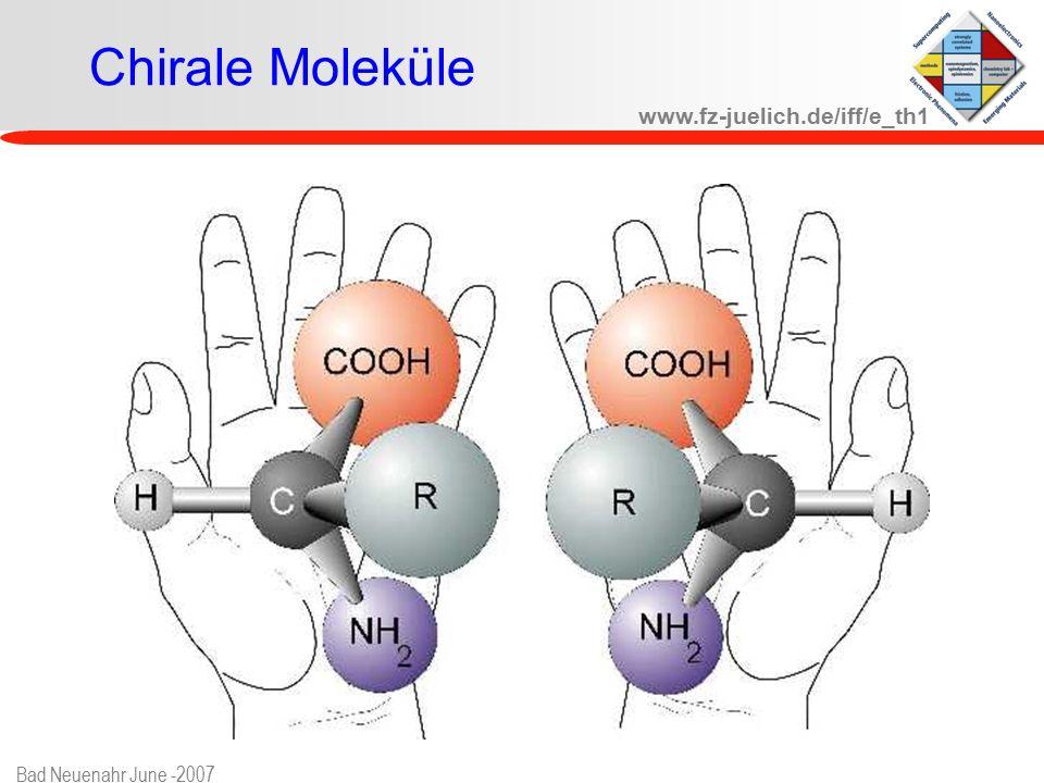 www.fz-juelich.de/iff/e_th1 Bad Neuenahr June -2007 Chirale Moleküle