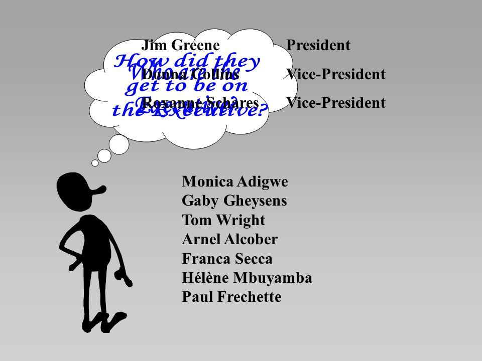 Monica Adigwe Gaby Gheysens Tom Wright Arnel Alcober Franca Secca Hélène Mbuyamba Paul Frechette Jim GreenePresident Donna Collins Vice-President Roxa