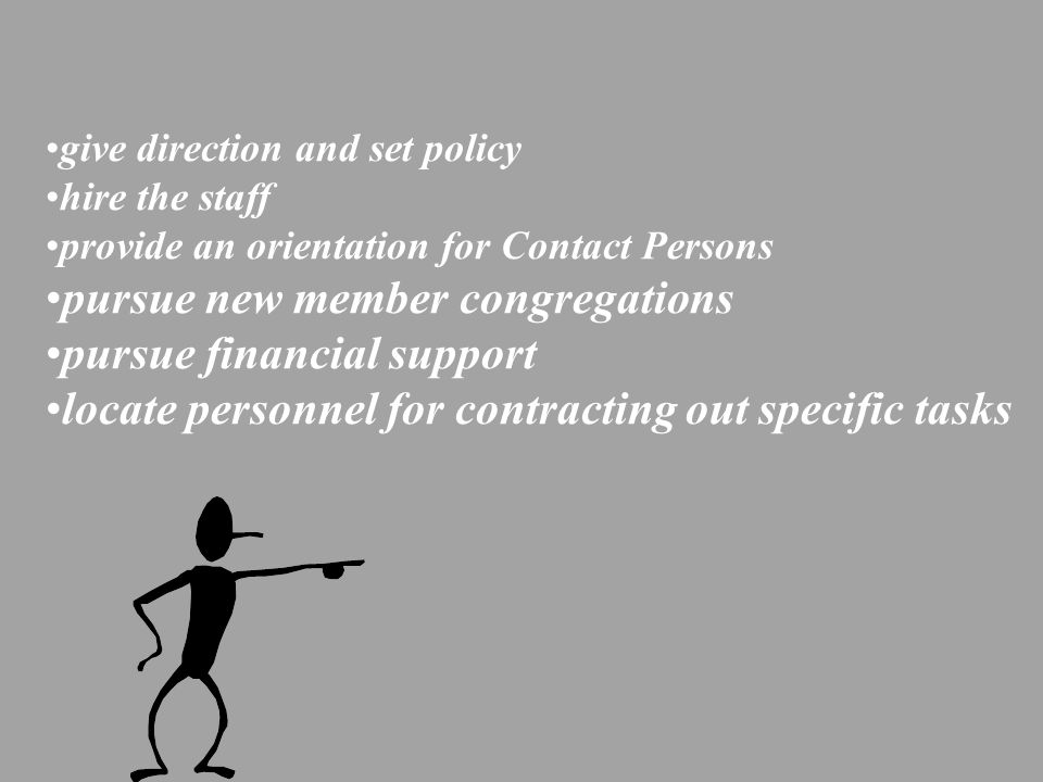 give direction and set policy hire the staff provide an orientation for Contact Persons pursue new member congregations pursue financial support locat
