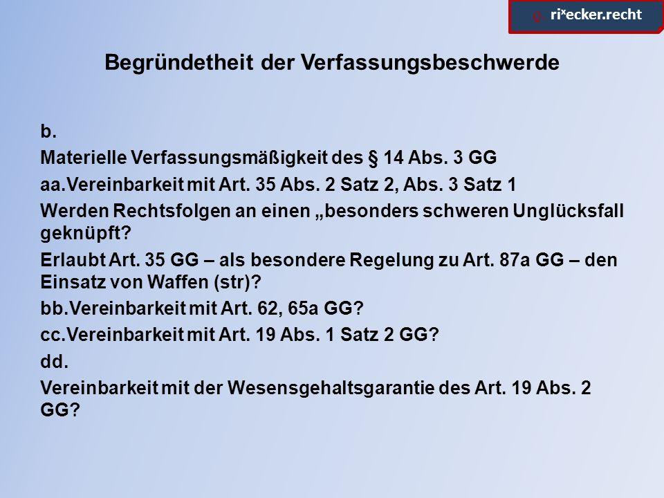 ϱ. ri x ecker.recht Begründetheit der Verfassungsbeschwerde b. Materielle Verfassungsmäßigkeit des § 14 Abs. 3 GG aa.Vereinbarkeit mit Art. 35 Abs. 2
