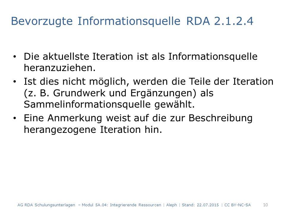 Bevorzugte Informationsquelle RDA 2.1.2.4 Die aktuellste Iteration ist als Informationsquelle heranzuziehen. Ist dies nicht möglich, werden die Teile