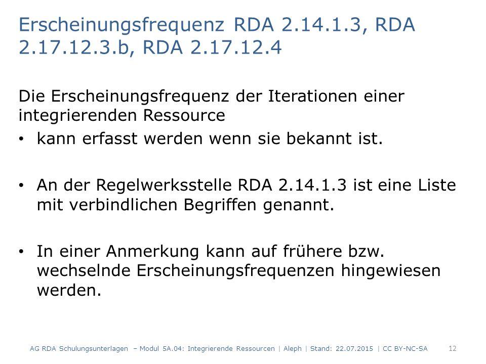 Erscheinungsfrequenz RDA 2.14.1.3, RDA 2.17.12.3.b, RDA 2.17.12.4 Die Erscheinungsfrequenz der Iterationen einer integrierenden Ressource kann erfasst