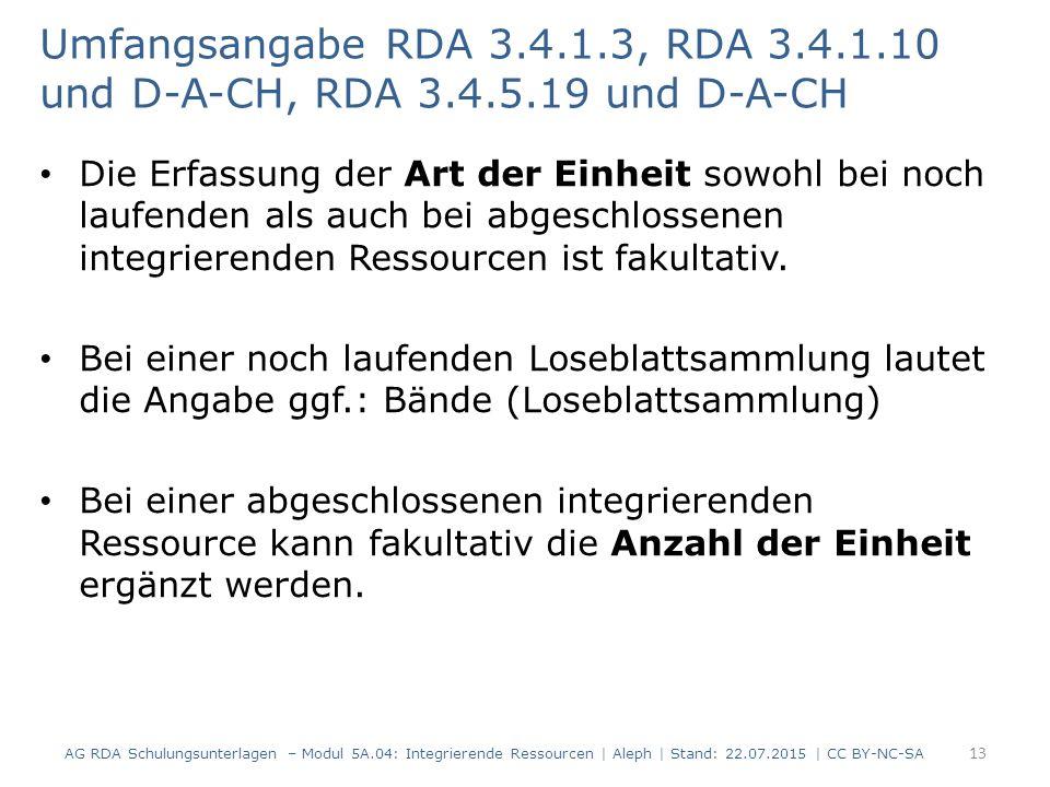 Umfangsangabe RDA 3.4.1.3, RDA 3.4.1.10 und D-A-CH, RDA 3.4.5.19 und D-A-CH Die Erfassung der Art der Einheit sowohl bei noch laufenden als auch bei a