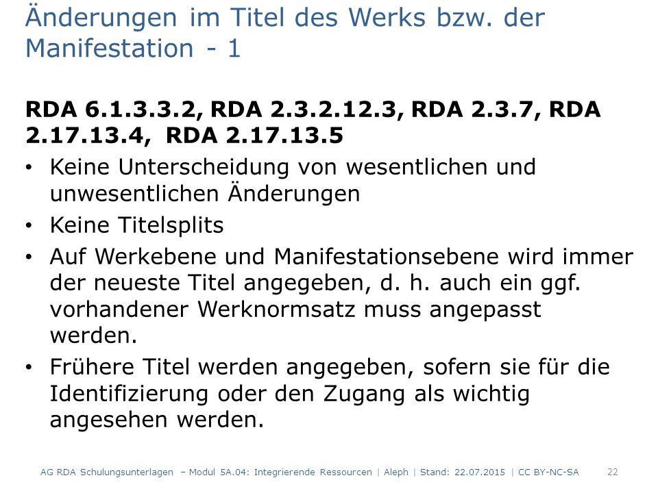 Änderungen im Titel des Werks bzw. der Manifestation - 1 RDA 6.1.3.3.2, RDA 2.3.2.12.3, RDA 2.3.7, RDA 2.17.13.4, RDA 2.17.13.5 Keine Unterscheidung v