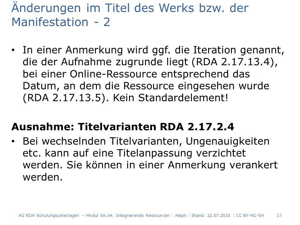Änderungen im Titel des Werks bzw. der Manifestation - 2 In einer Anmerkung wird ggf. die Iteration genannt, die der Aufnahme zugrunde liegt (RDA 2.17