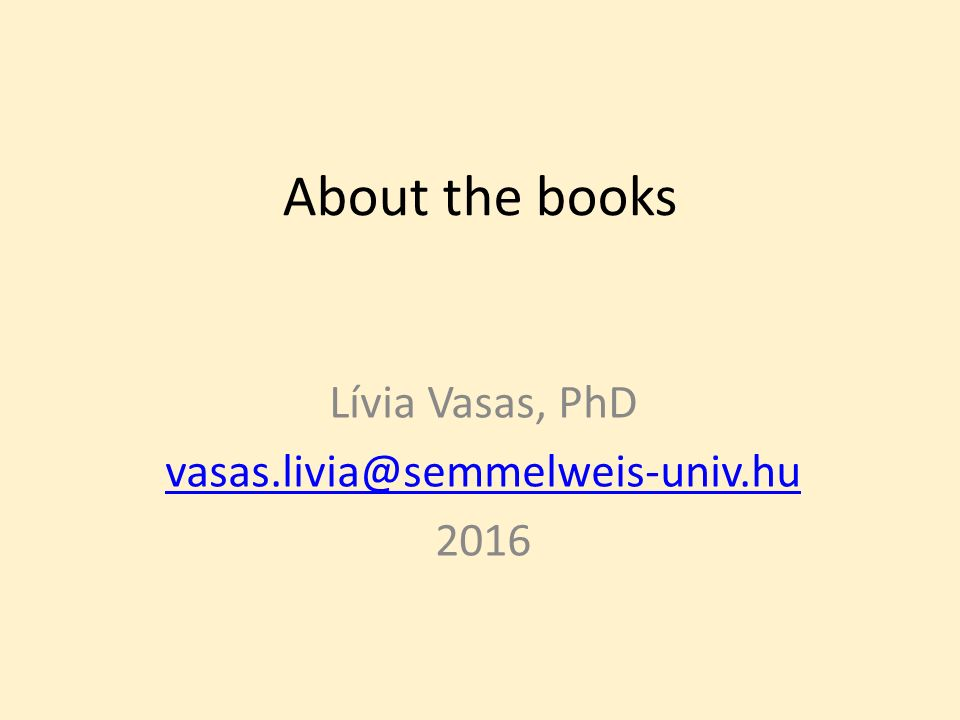 About the books Lívia Vasas, PhD vasas.livia@semmelweis-univ.hu 2016
