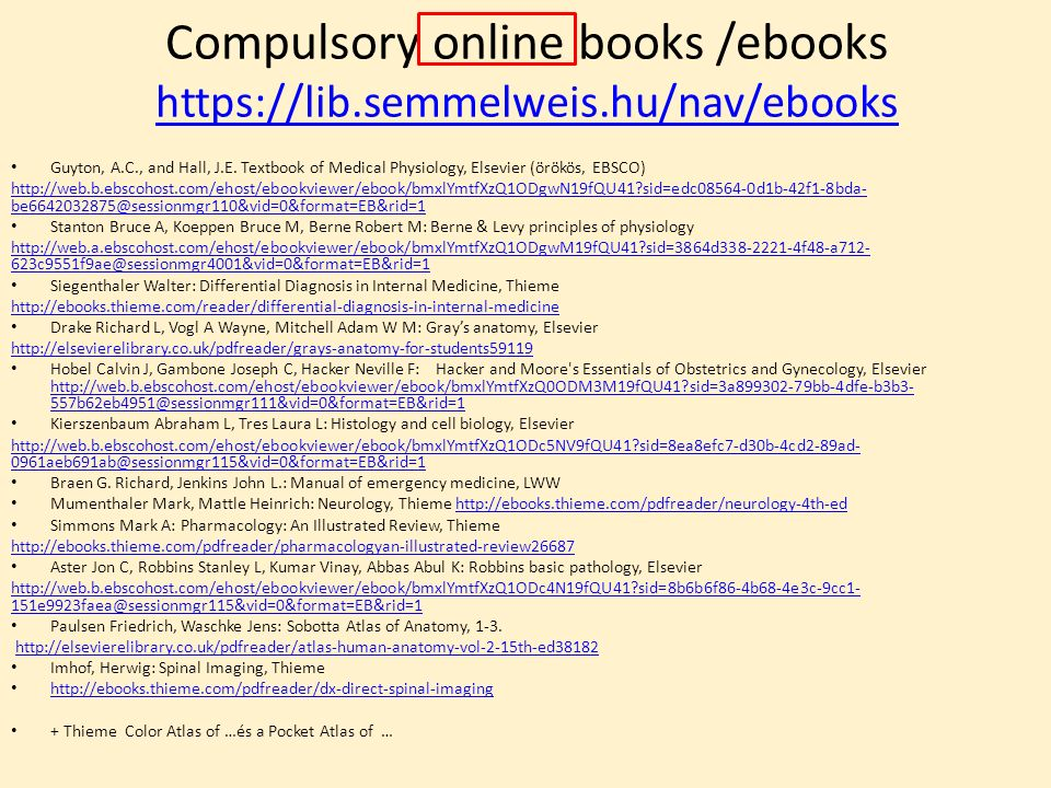 Compulsory online books /ebooks https://lib.semmelweis.hu/nav/ebooks https://lib.semmelweis.hu/nav/ebooks Guyton, A.C., and Hall, J.E.