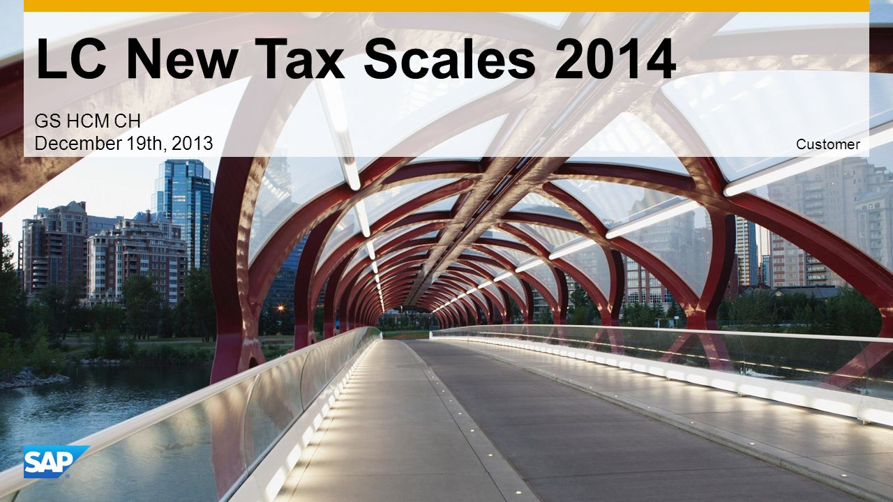 Use this title slide only with an image LC New Tax Scales 2014 GS HCM CH December 19th, 2013 Customer
