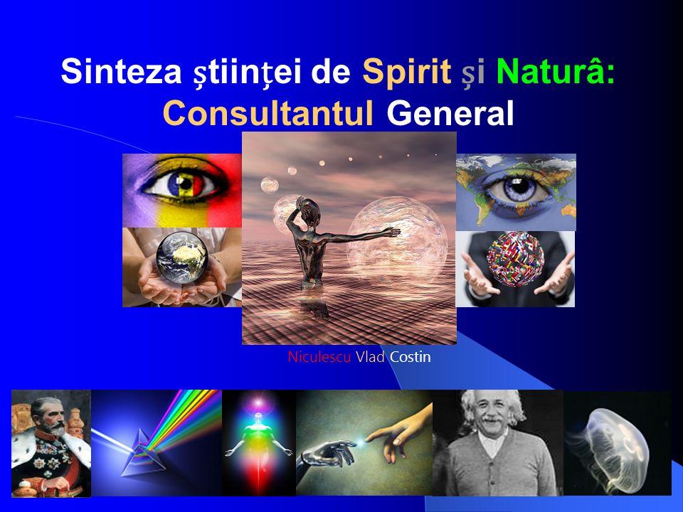 Sinteza tiinei de Spirit i Naturâ: Consultantul General Niculescu Vlad Costin