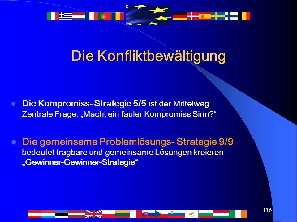 """116 Die Konfliktbewältigung Die Kompromiss- Strategie 5/5 ist der Mittelweg Zentrale Frage: """"Macht ein fauler Kompromiss Sinn? Die gemeinsame Problemlösungs- Strategie 9/9 bedeutet tragbare und gemeinsame Lösungen kreieren """"Gewinner-Gewinner-Strategie"""
