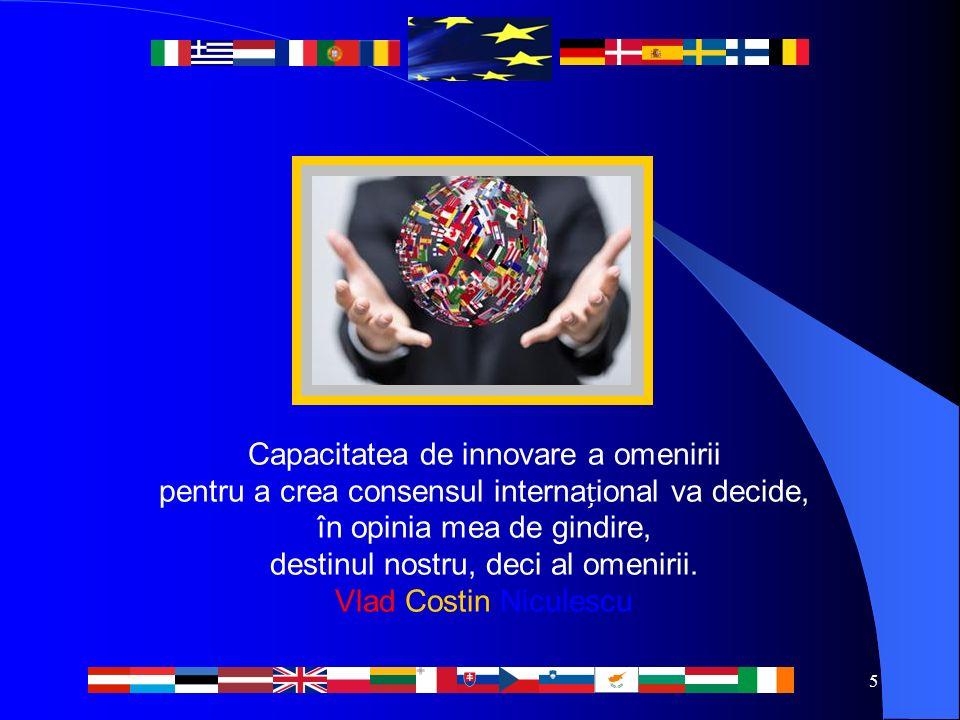 5 Capacitatea de innovare a omenirii pentru a crea consensul internaional va decide, în opinia mea de gindire, destinul nostru, deci al omenirii.