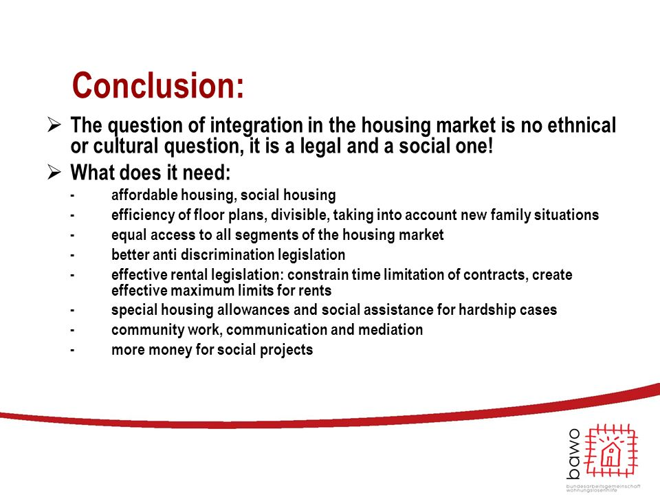 Conclusion:  The question of integration in the housing market is no ethnical or cultural question, it is a legal and a social one!  What does it ne