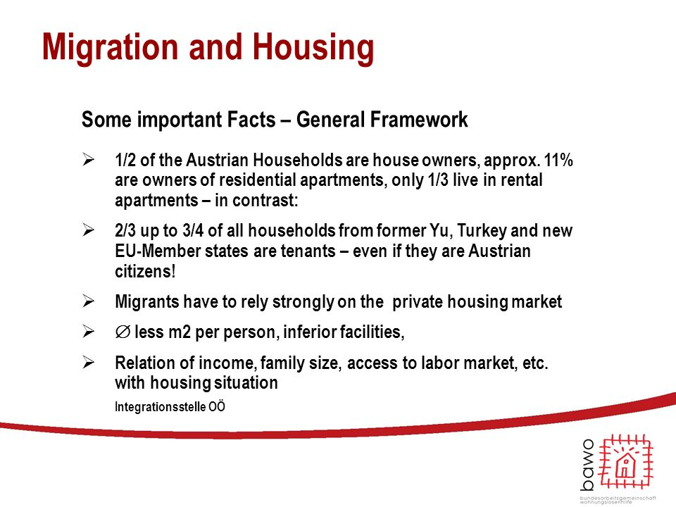 Migration and Housing Some important Facts – General Framework  1/2 of the Austrian Households are house owners, approx. 11% are owners of residentia