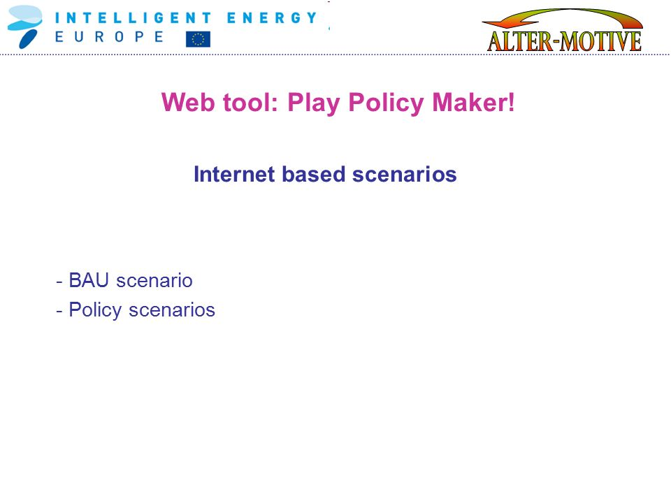 Web tool: Play Policy Maker! Internet based scenarios - BAU scenario - Policy scenarios